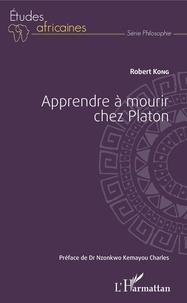 Robert Kong - Apprendre à mourir chez Platon.