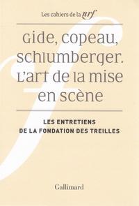 Robert Kopp et Peter Schnyder - Gide, Copeau, Schlumberger. L'art de la mise en scène - Les entretiens de la fondation des treilles.