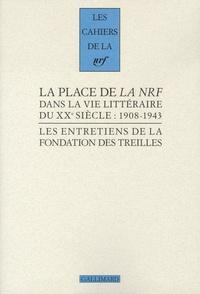 Robert Kopp - Les entretiens de la Fondation des Treilles Tome 3 : La place de la NRF dans la vie littéraire du XXe siècle : 1908-1943.