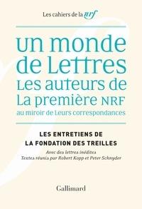 Robert Kopp et Peter Schnyder - Les entretiens de la Fondation des Treilles  : Un monde de lettres - Les auteurs de la première NRF au miroir de leurs correspondances.