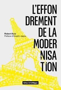 Robert Kurz - L'Effondrement de la modernisation - De l'écroulement du socialisme de caserne à la crise de l'économie mondiale.