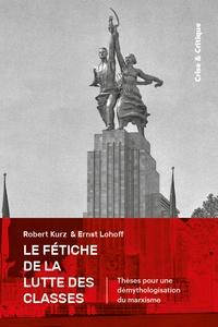 Robert Kurz et Ernst Lohoff - Le fétiche de la lutte des classes - Thèses pour la démythologisation du marxisme.