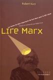 Robert Kurz - Lire Marx - Les principaux textes de Karl Marx pour le XXIe siècle.