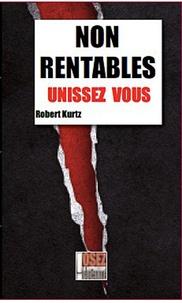 Robert Kurz - Non rentables, unissez-vous !.