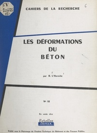 Robert L'Hermite et  Institut technique du bâtiment - Les déformations du béton.