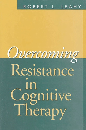 Robert-L Leahy - Overcoming Resistance in Cognitive Therapy.