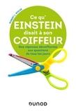 Robert L. Wolke - Ce qu'Einstein disait à son coiffeur - Des réponses décoiffantes à des questions de tous les jours.