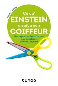Ce qu'Einstein disait à son coiffeur- Des réponses décoiffantes à des questions de tous les jours - Robert L. Wolke  