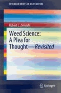 Robert L. Zimdahl - Weed Science - A Plea for Thought - Revisited.