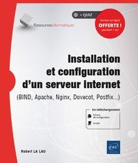 Robert La Lau - Installation et configuration d'un serveur internet - (Bind, Apache, Nginx, Dovecot, Postfix...).