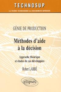 Génie de production : méthodes d'aide à la décision. Approche théorique et études de cas développées - Robert Labbe |