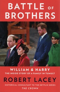 Robert Lacey - Battle of Brothers - William and Harry - The Inside Story of a Family in Tumult.