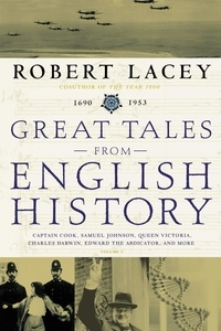 Robert Lacey - Great Tales from English History (3) - Captain Cook, Samuel Johnson, Queen Victoria, Charles Darwin, Edward the Abdicator, and More.
