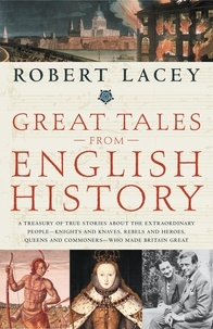 Robert Lacey - Great Tales from English History - The Truth About King Arthur, Lady Godiva, Richard the Lionheart, and More.