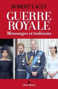 Robert Lacey - Guerre royale - Mensonges et trahisons.