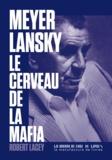 Robert Lacey - Meyer Lansky, le cerveau de la mafia.