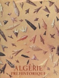 Robert Lacoste et Lionel Balout - Algérie préhistorique.
