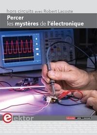 Robert Lacoste - Percer les mystères de l'électronique.
