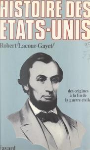 Robert Lacour-Gayet - Histoire des États-Unis (1). Des origines jusqu'à la fin de la guerre civile.