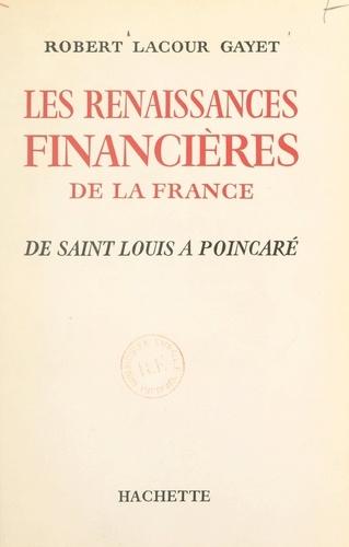 Les renaissances financières de la France. De Saint Louis à Poincaré