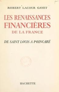 Robert Lacour-Gayet - Les renaissances financières de la France - De Saint Louis à Poincaré.