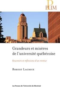 Robert Lacroix - Grandeurs et misères de l'université québécoise - Souvenirs et réflexions d'un recteur.