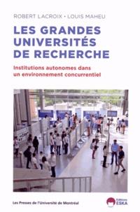 Robert Lacroix et Louis Maheu - Les grandes universités de recherche - Institutions autonomes dans un environnement concurrentiel.