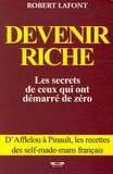 Robert Lafont - Devenir riche - Les secrets de ceux qui ont démarré de zéro.