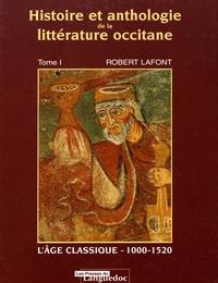 Robert Lafont - Histoire et anthologie de la littérature occitane - Tome 1, L'âge classique (1000-1520).