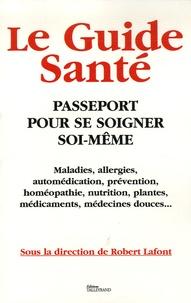 Robert Lafont - Le Guide Santé - Passeport pour se soigner soi-même.