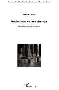 Robert Lafont - Praxématique du latin classique - De Romanorum sermone.