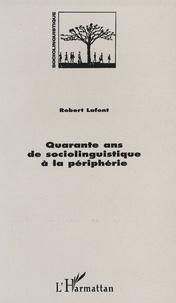 Robert Lafont - Quarante ans de sociolinguistique à la périphérie.