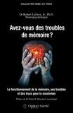 Robert Laforce, Jr, Ph. D. - Avez-vous des troubles de mémoire ? - Le fonctionnement de la mémoire, ses troubles et des trucs pour la maximiser.