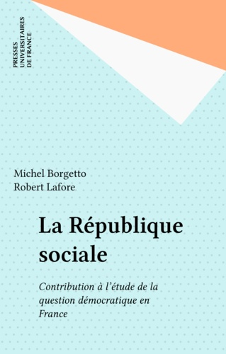La république sociale. Contribution à l'étude de la question démocratique en France