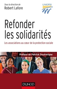 Robert Lafore - Refonder les solidarités - Les associations au coeur de la protection sociale.