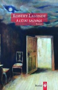Robert Lalonde - À l'état sauvage.