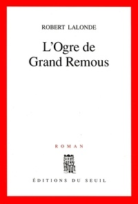 Robert Lalonde - L'ogre de Grand Remous.