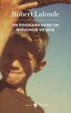 Robert Lalonde - Un poignard dans un mouchoir de soie.