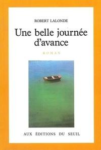 Robert Lalonde - Une Belle journée d'avance.