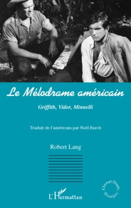 Robert Lang - Le mélodrame américain - Griffith, Vidor, Minnelli.