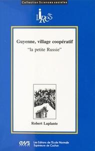 Robert Laplante - Guyenne, village coopératif : la petite Russie.