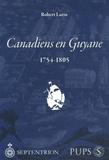 Robert Larin - Canadiens en Guyane - 1754-1805.