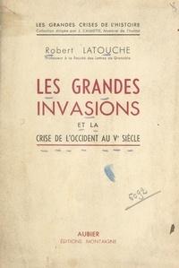 Robert Latouche et Joseph Calmette - Les grandes invasions et la crise de l'Occident au Ve siècle.