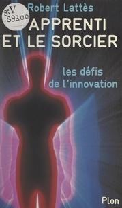 Robert Lattès et Georges Suffert - L'apprenti et le sorcier - Ou Les défis de l'innovation.