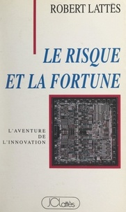 Robert Lattès - Le risque et la fortune - L'aventure de l'innovation.