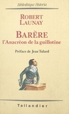 Robert Launay - Barère - L'Anacréon de la guillotine.