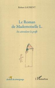 Robert Laurent - Le Roman de Mademoiselle L. - En attendant la greffe.