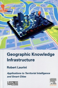Robert Laurini - Geographic Knowledge Infrastructure - Applications to Territorial Intelligence and Smart Cities.
