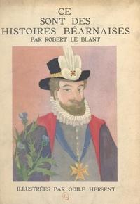 Robert Le Blant et Odile Hersent - Ce sont des histoires béarnaises.