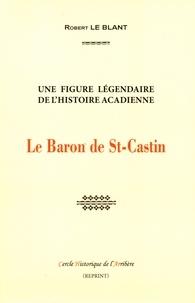 Robert Le Blant - Le Baron de St-Castin - Une figure légendaire de l'Histoire acadiennes.